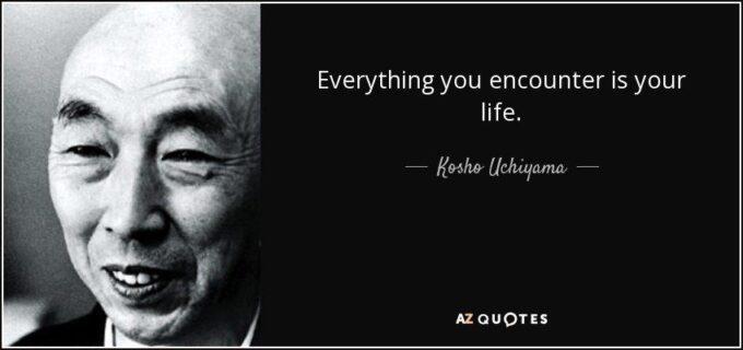 quote-everything-you-encounter-is-your-life-kosho-uchiyama-114-30-47-1855229